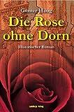 Die Rose ohne Dorn: Irene von Byzanz - die Königin des Hohenstaufen - Gunter Haug