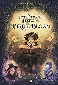La pathétique histoire de Birdie Bloom par Temre Beltz