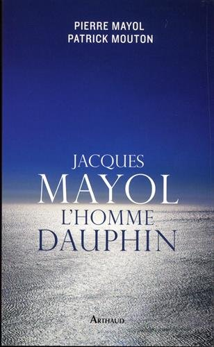 Jacques Mayol, l'homme dauphin par Pierre Mayol, Patrick Mouton