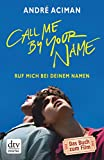 Call Me by Your Name Ruf mich bei deinem Namen: Roman (dtv Literatur)