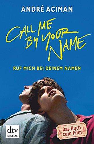 Call Me by Your Name Ruf mich bei deinem Namen: Roman (dtv Literatur)