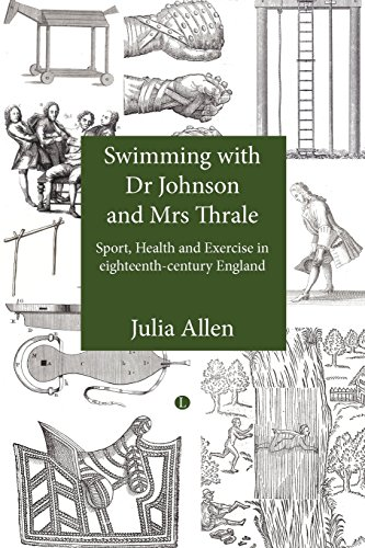Swimming with Dr Johnson and Mrs Thrale: Sport, Health and Excercise in Eighteenth-Century England by Julia Allen (29-Nov-2012) Paperback