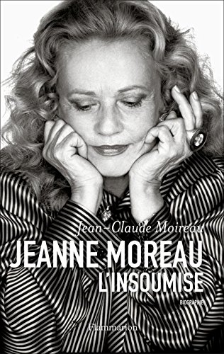 Jeanne Moreau, l'insoumise: Biographie