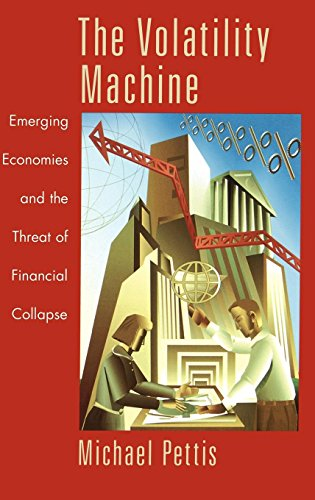 The Volatility Machine: Emerging Economies and the Threat of Financial Collapse por Michael Pettis