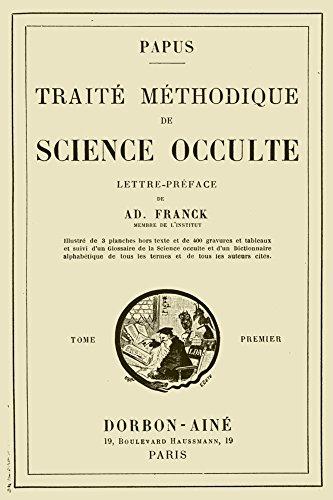 Traite Methodique de Science Occulte - Tome Premier: Enseignement Esotérique et Metaphysique