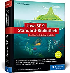 Java SE 9 Standard-Bibliothek: Das Handbuch für Java-Entwickler. Die zweite Java-Insel, aktuell zu Java 9