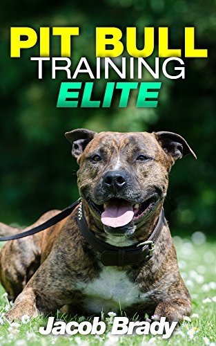 Pit Bull Training Elite: Mastering Your Pit Bull in 5 Steps (Pit bull Training Techniques, American Staffordshire Terrier, Dog behavior, Pit Bull books, Dog training books,) (English Edition) (Bull Pit Staffordshire)