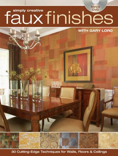 Simply Creative Faux Finishes with Gary Lord: 30 Cutting Edge Techniques for Walls, Floors and Ceilings (English Edition)