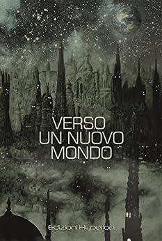 Verso un Nuovo Mondo di [Roby Guerra, Ivan Bruno, Associazione Hyperion, Sol, Livia Viganò]