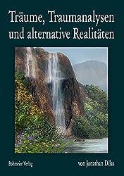 Träume, Traumanalysen und alternative Realitäten: Ein Forschungstagebuch über Bewusstseinserweiterung durch außerkörperliche Erfahrungen, Klarträume und veränderte Bewusstseinszustände
