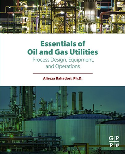 Essentials of Oil and Gas Utilities: Process Design, Equipment, and Operations (English Edition) -