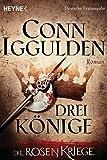 Drei Könige -: Die Rosenkriege 3 - Roman (Die Rosenkriege-Serie)