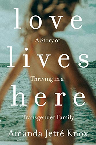 Love Lives Here: A Story of Thriving in a Transgender Family (English Edition)