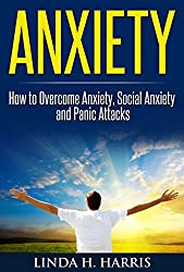 Anxiety: How to Overcome Anxiety, Social Anxiety and Panic Attacks (English Edition)