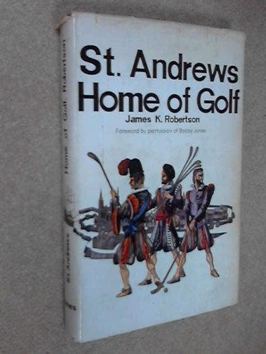 St. Andrews: Home of Golf by James Kinloch Robertson (1967-07-01)