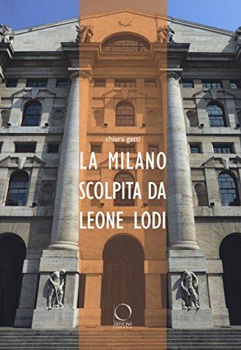 La Milano scolpita da Leone Lodi. Ediz. illustrata por Chiara Gatti