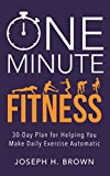 One Minute Fitness: 30-Day Plan for Helping You Make Daily Exercise Automatic