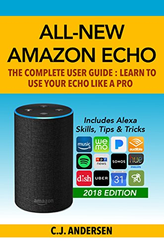 All-New Amazon Echo: The Complete User Guide: Learn to Use Your Echo Like A Pro - Includes Alexa Skills, Tips & Tricks (Alexa & Amazon Echo Setup, Tips and Tricks Book 1)