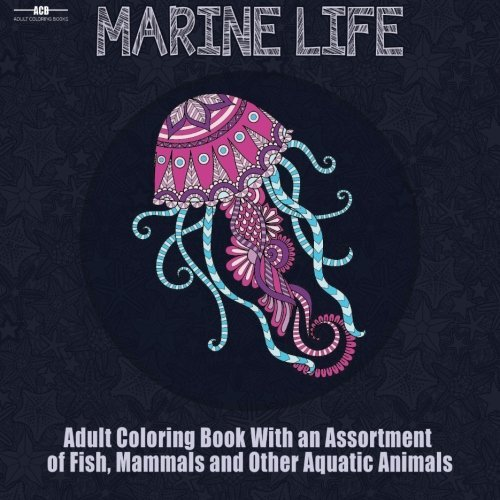 Marine Life Adult Coloring Book: Aquatic Animals Coloring Book for Adults With an Assortment of Fish, Mammals, Birds, Shellfish and More! (8.5 x 8.5 Inches - Blue) by ACB | Adult Coloring Books (2016-03-14) par ACB | Adult Coloring Books