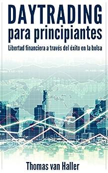 Daytrading para principiantes: Libertad financiera a través del éxito en la bolsa (Spanish Edition)