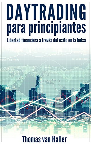 Daytrading para principiantes: Libertad financiera a través del éxito en la bolsa por Thomas van   Haller