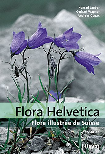 Flora Helvetica - Flore illustrée de Suisse: avec 3200 descriptions de plantes à fleurs, de fougères et de plantes cultivées, avec cartes de distribution par Konrad Lauber