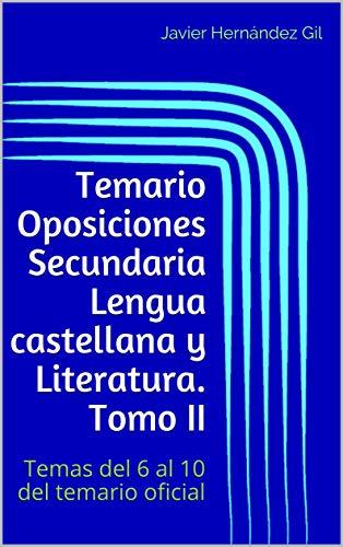 Temario Oposiciones Secundaria Lengua castellana y Literatura. Tomo II: Temas del 6 al 10 del temario oficial por Javier Hernández Gil