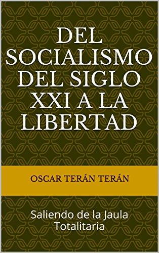 Del Socialismo del Siglo XXI a la Libertad: Saliendo de la Jaula Totalitaria