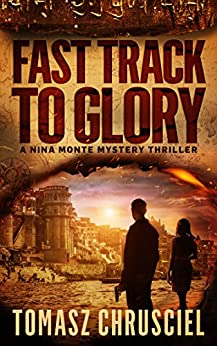 Fast Track To Glory: An International Thriller (A Nina Monte Mystery Thriller Book 1) by [Chrusciel, Tomasz]