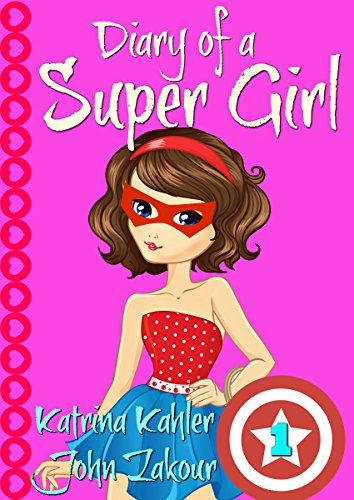 Diary of a SUPER GIRL - Book 1 - The Ups and Downs of Being Super: Books for Girls 9-12 (English Edition) por Katrina Kahler