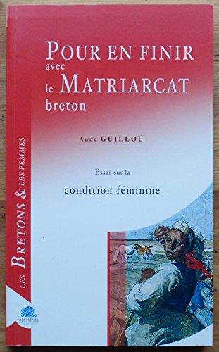 Pour en finir avec la matriarcat breton : Essai sur la condition féminine
