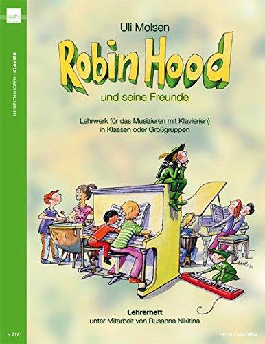 Robin Hood und seine Freunde: Lehrwerk für das Musizieren mit Klavier(en) in Klassen oder Großgruppen, Lehrerheft - Klavier-klassen