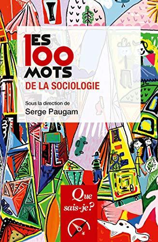 Les 100 mots de la sociologie (Les 100 mots... t. 3870) par Serge Paugam