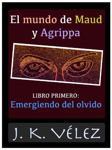 El mundo de Maud y Agrippa, Libro Primero por J. K. Vélez