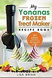 Best Ice Cream Maker Cookbooks - My Yonanas Frozen Treat Maker Recipe Book: 101 Review