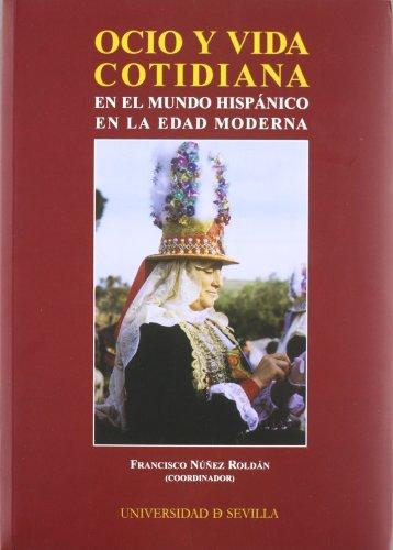 Ocio y vida cotidiana en el Mundo Hispánico en la edad moderna (Serie Historia y Geografía)