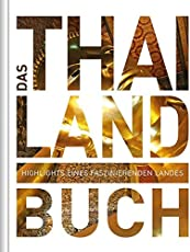 Das Thailand Buch: Highlights eines faszinierenden Landes (KUNTH Das ... Buch. Highlights einer faszinierenden Stadt)