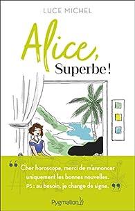 Alice, superbe ! par Luce Michel