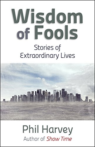 Wisdom of Fools: Stories of Extraordinary Lives by [Harvey, Phil]