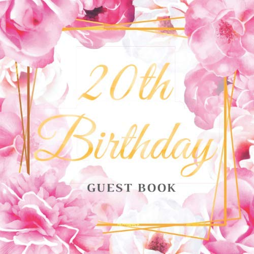 20th Birthday Guest Book: Golden Pink Roses Floral Elegant Glossy Cover Place for a Photo Cream Color Paper 123 Pages Guest Sign in for Event Party ... Best Wishes Messages from Family and Friends - Glossy Rose