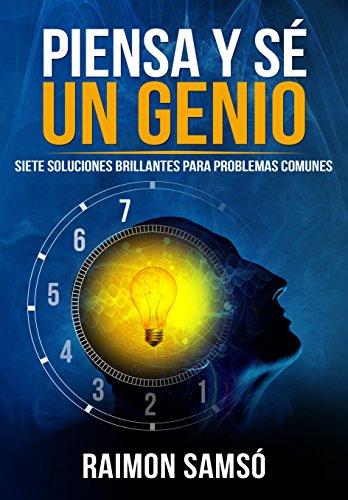 Piensa y sé un genio: Siete soluciones brillantes para problemas comunes (Consciencia nº 1) por RAIMON SAMSO