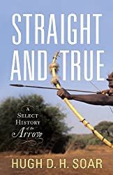 The Arrow - A Brief History: From Spears and Blowpipe Darts to the Ultimate Human-Powered Projectile