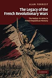 The Legacy of the French Revolutionary Wars: The Nation-In-Arms In French Republican Memory (Studies in the Social and Cultural History of Modern Warfare) by Alan Forrest (2013-08-22)