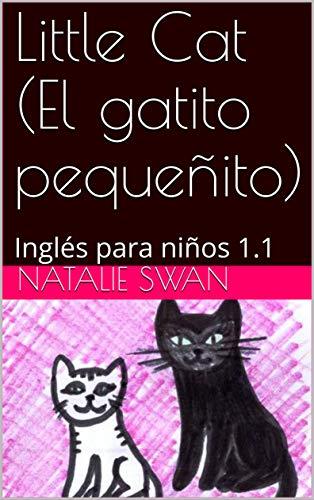 Little Cat (El gatito pequeñito): Inglés para niños 1.1 (Nivel 1) por Natalie Swan