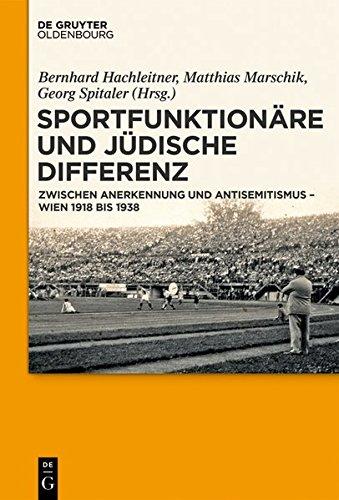 Sportfunktionäre und jüdische Differenz: Zwischen Anerkennung und Antisemitismus – Wien 1918 bis 1938