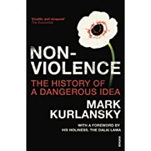 Nonviolence: The History of a Dangerous Idea by Mark Kurlansky (2007-11-01)