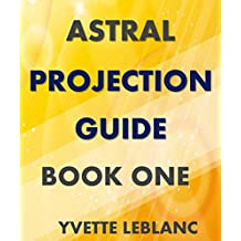 ASTRAL PROJECTION GUIDE, BOOK ONE (English Edition)