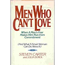 Men Who Can't Love: When a Man's Fear Makes Him Run from Commitment (And What a Smart Woman Can Do About It) by Carter, Steven, Sokol, Julia (1987) Hardcover