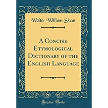 A Concise Etymological Dictionary of the English Language (Classic Reprint)