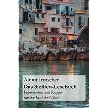 Das Sizilien-Lesebuch: Impressionen und Rezepte von der Insel der Götter